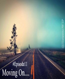 #WIP – Episode 11 – Moving On
