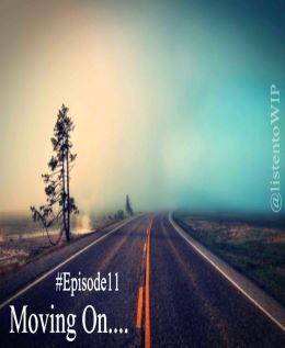 #WIP – Episode 11 – MovingOn