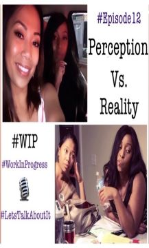 #WIP – Episode 12 – Perception Vs. Reality
