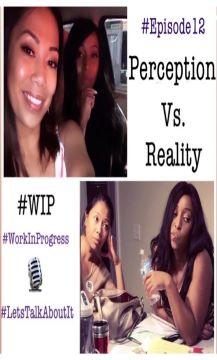 #WIP – Episode 12 – Perception Vs.Reality