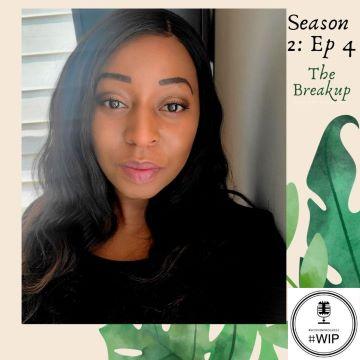 #WIP – Season 2 Episode 4 – TheBreakup